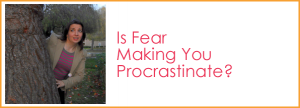 Is Fear Making You Procrastinate