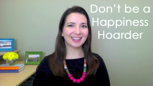 Tiny Tip Thursday: Don't be a Happiness Hoarder