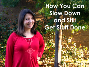 How You Can Slow Down and Still Get Stuff Done