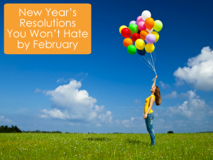 New Year's Resolutions You Won't Hate by February