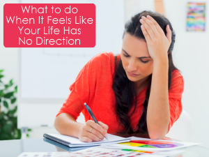 What to Do When It Feels Like Your Life Has No Direction