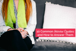 10 Common Interview Questions and How to Answer Them