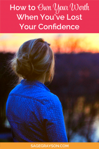 How to Own Your Worth When You've Lost Your Confidence
