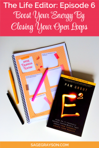 The Life Editor Podcast Ep. 6: Boost Your Energy By Closing Your Open Loops
