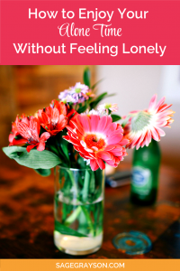How to Enjoy Your Alone Time Without Feeling Lonely