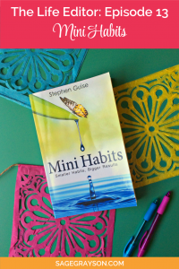The Life Editor Podcast Ep. 13: Mini Habits