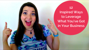 12 Inspired Ways to Leverage What You've Got in Your Business
