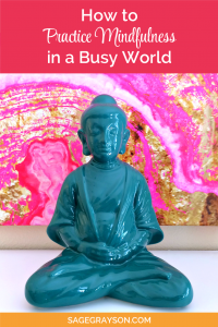 How to Practice Mindfulness in a Busy World
