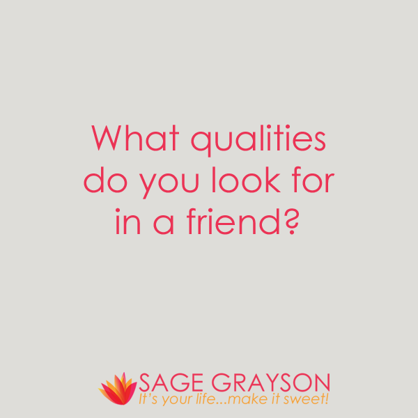 qualities you look for in a friend What follows are 10 essential qualities of a great friend and if you've even one or friend who embodies these qualities, count your blessings.