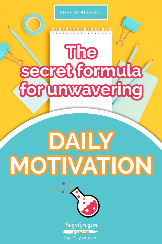 The Secret Formula for Unwavering Daily Motivation